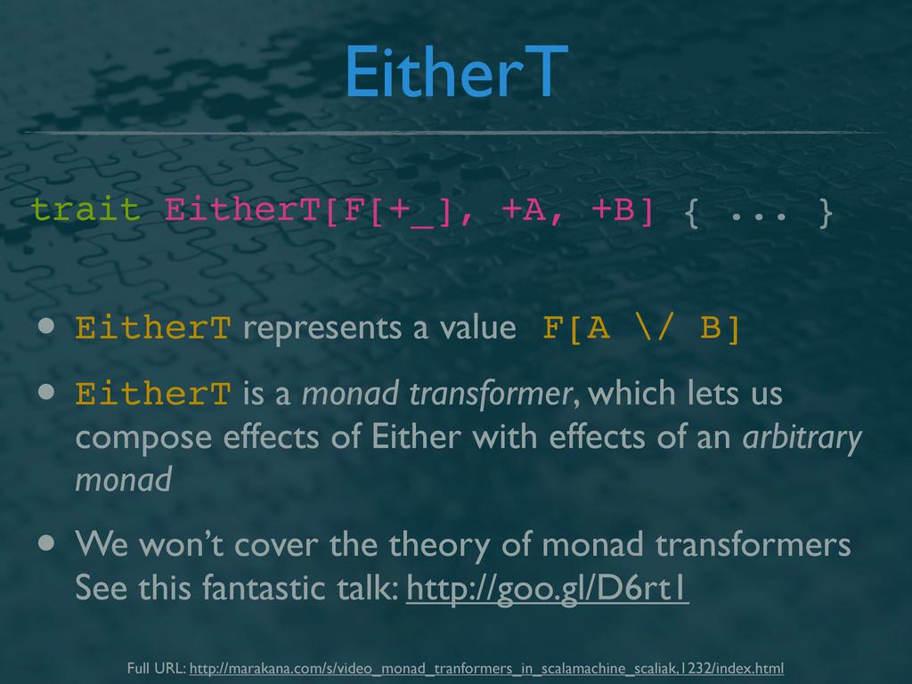 EitherT trait EitherT[F[+_], +A, +B] { ... } • ...