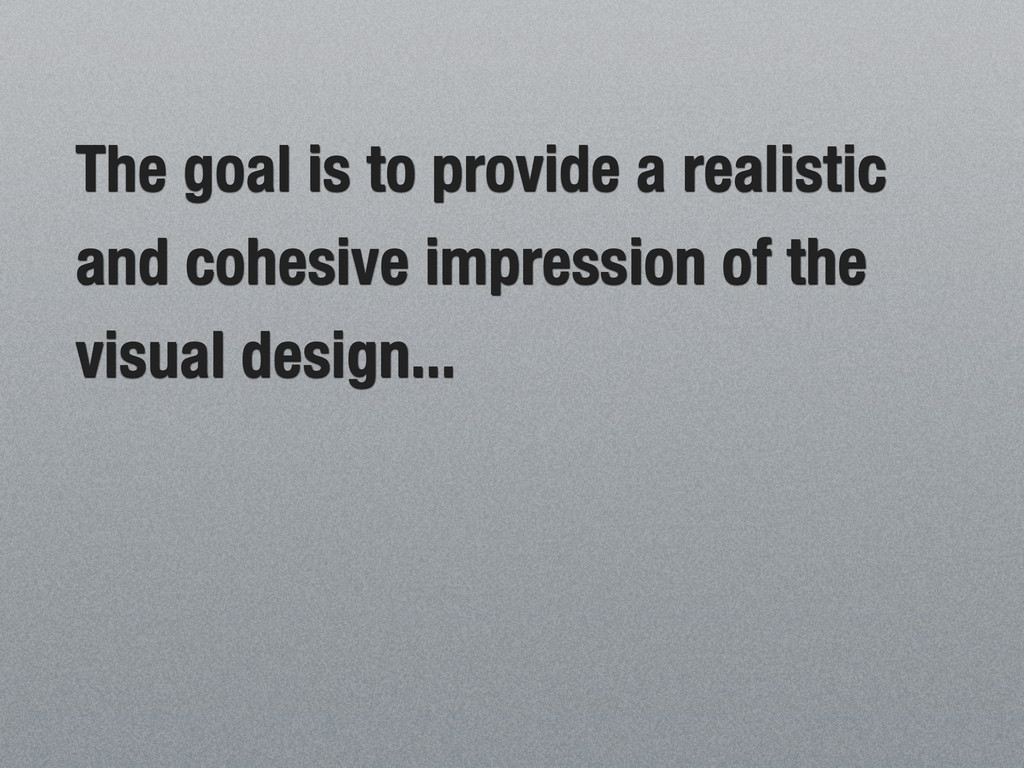 The goal is to provide a realistic and cohesive...