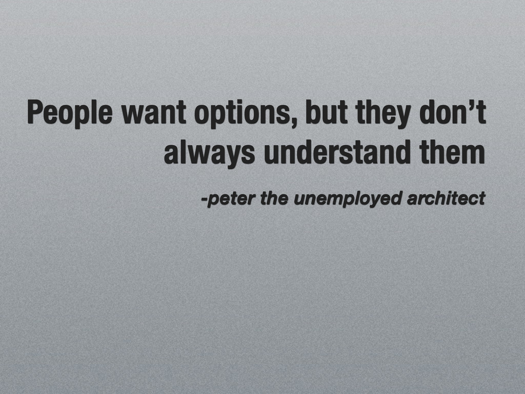 People want options, but they don't always unde...