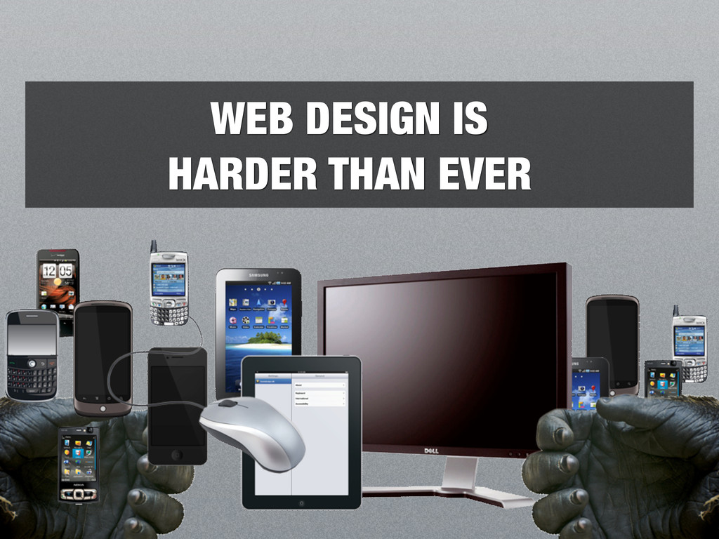 WEB DESIGN IS HARDER THAN EVER