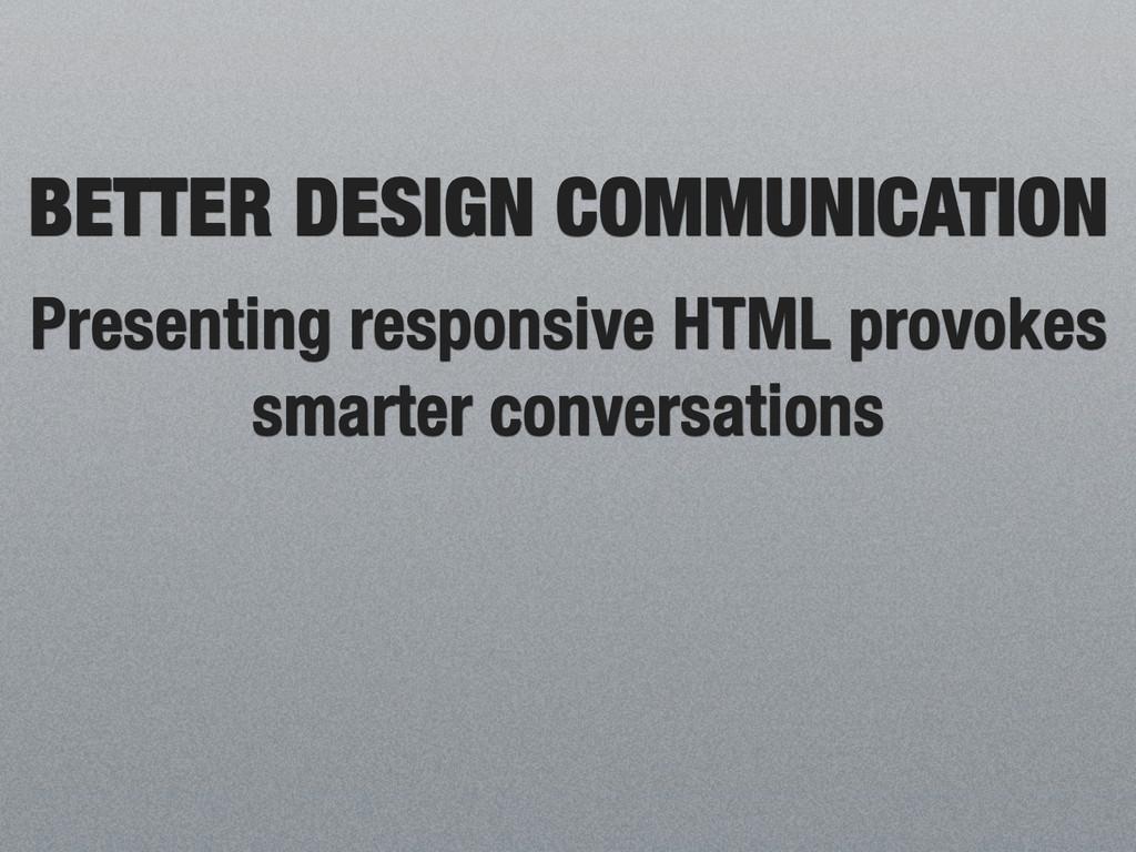 BETTER DESIGN COMMUNICATION Presenting responsi...