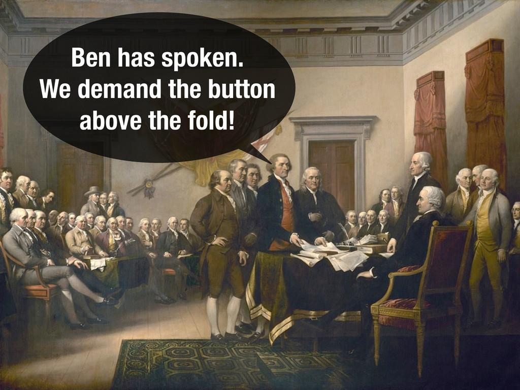Ben has spoken. We demand the button above the ...