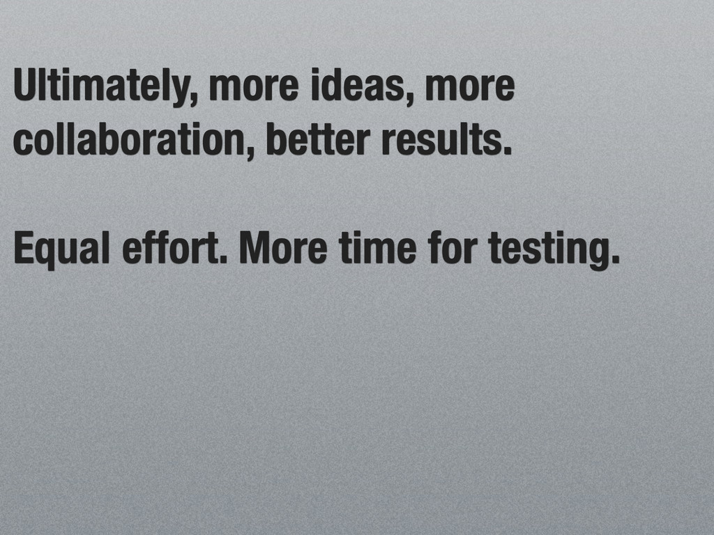 Ultimately, more ideas, more collaboration, bet...