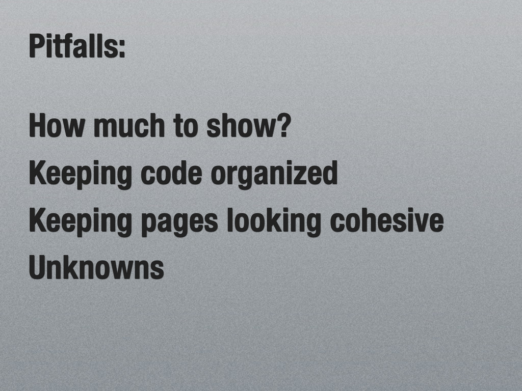 Pitfalls: How much to show? Keeping code organi...