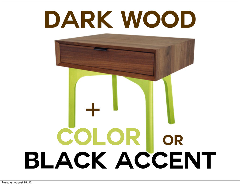 DARK WOOD Color or Black ACCENT + Tuesday, Augu...