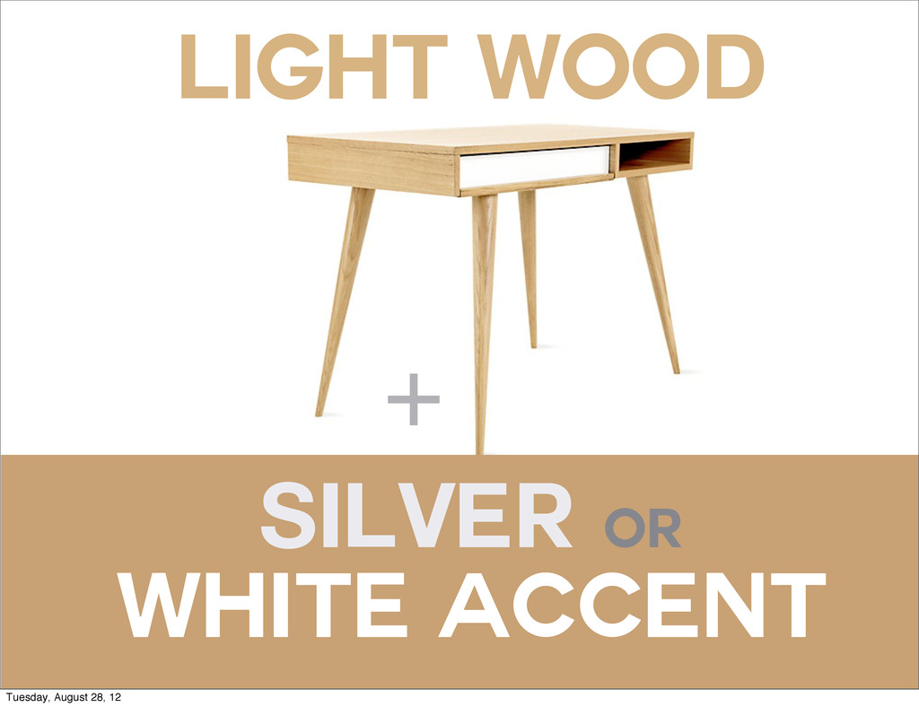LIGHT WOOD Silver OR WHITE Accent + Tuesday, Au...
