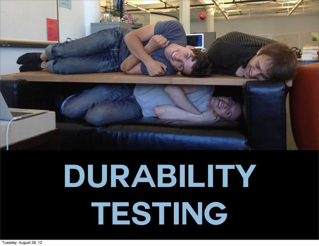 Durability Testing Tuesday, August 28, 12