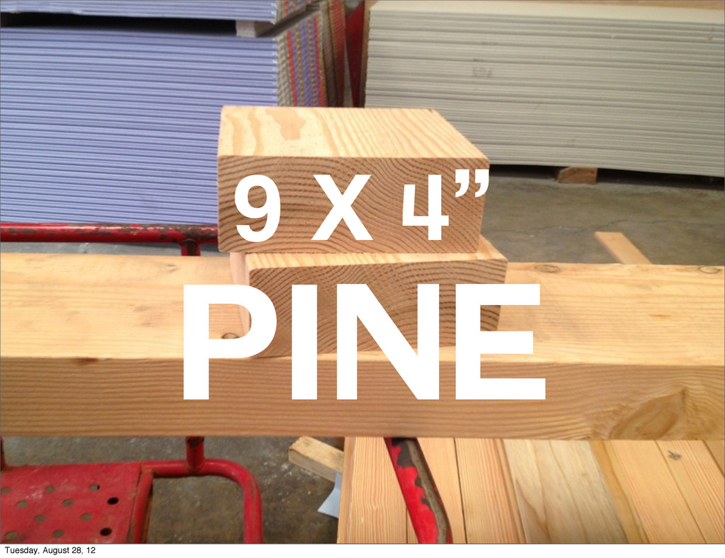 "9 x 4"" PINE Tuesday, August 28, 12"