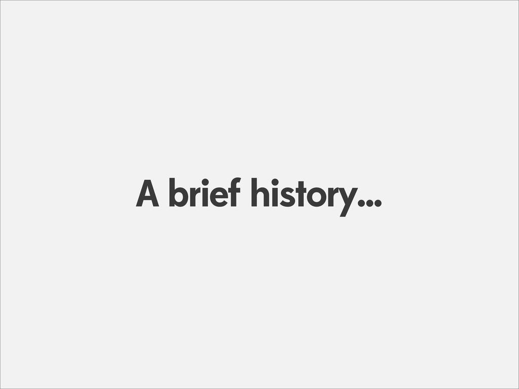 A brief history...