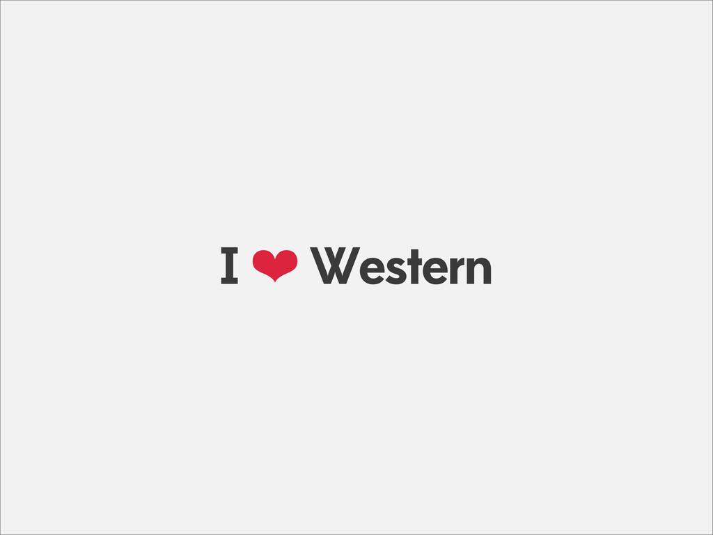 I ❤ Western