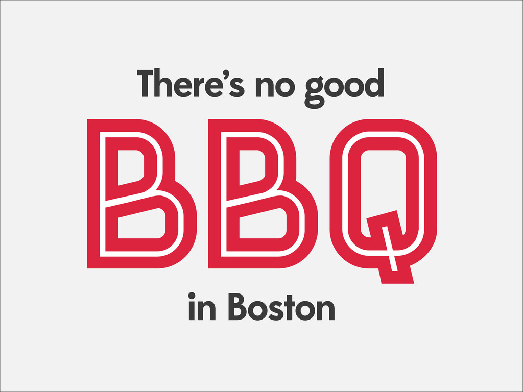 BBQ There's no good in Boston BBQ