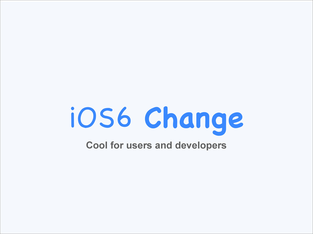 iOS6 Change Cool for users and developers