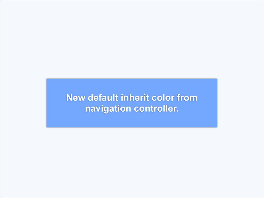 New default inherit color from navigation contr...