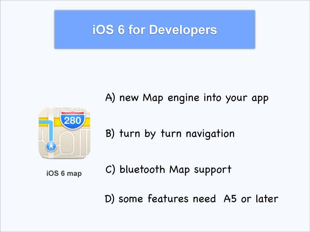iOS 6 for Developers iOS 6 map A) new Map engin...