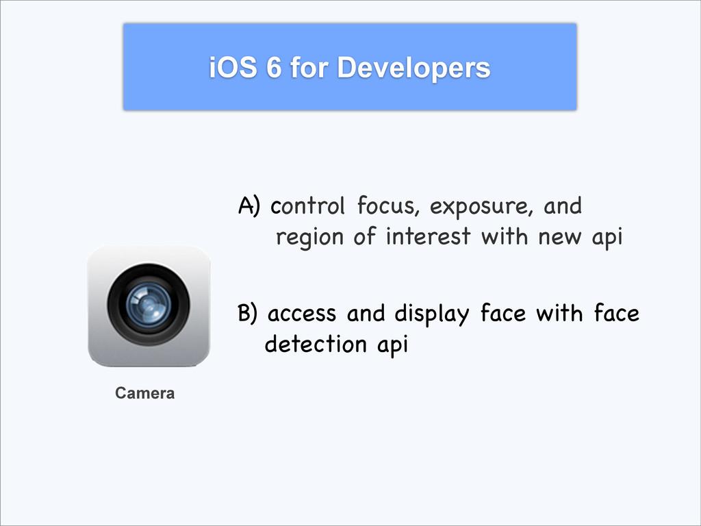iOS 6 for Developers Camera A) control focus, e...