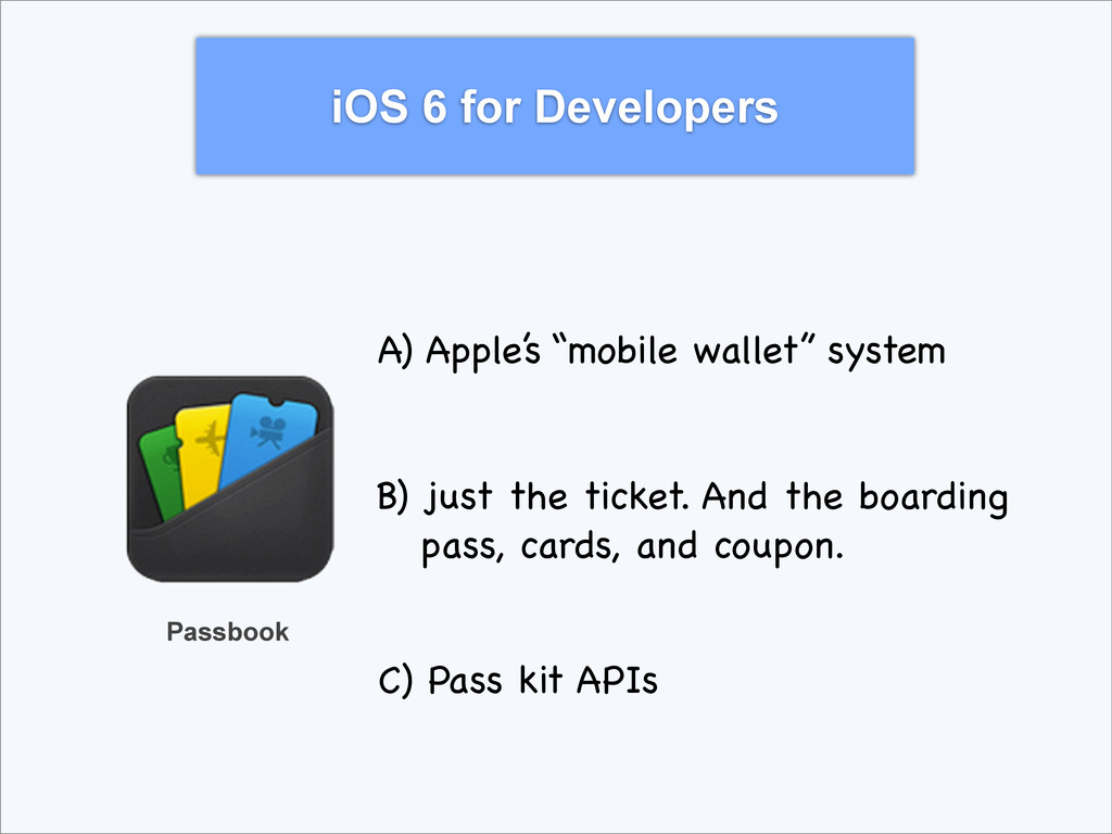 """iOS 6 for Developers Passbook A) Apple's """"mobil..."""