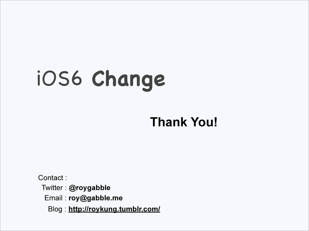 iOS6 Change Thank You! Contact : Twitter : @roy...