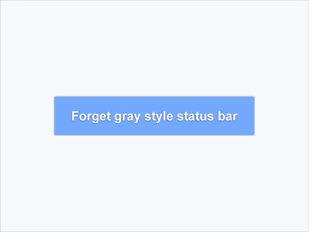 Forget gray style status bar