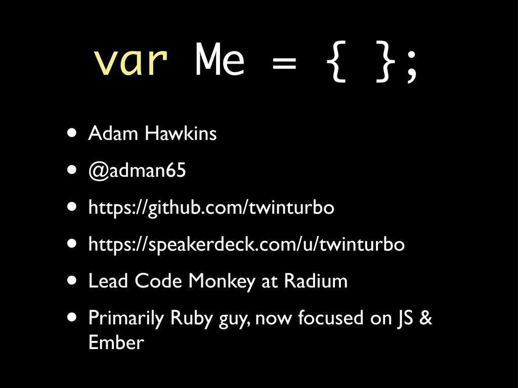 var Me = { }; • Adam Hawkins • @adman65 • https...