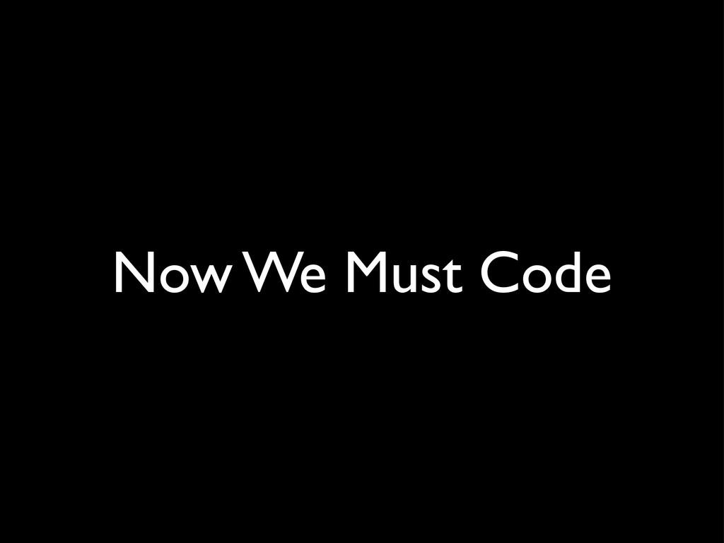 Now We Must Code