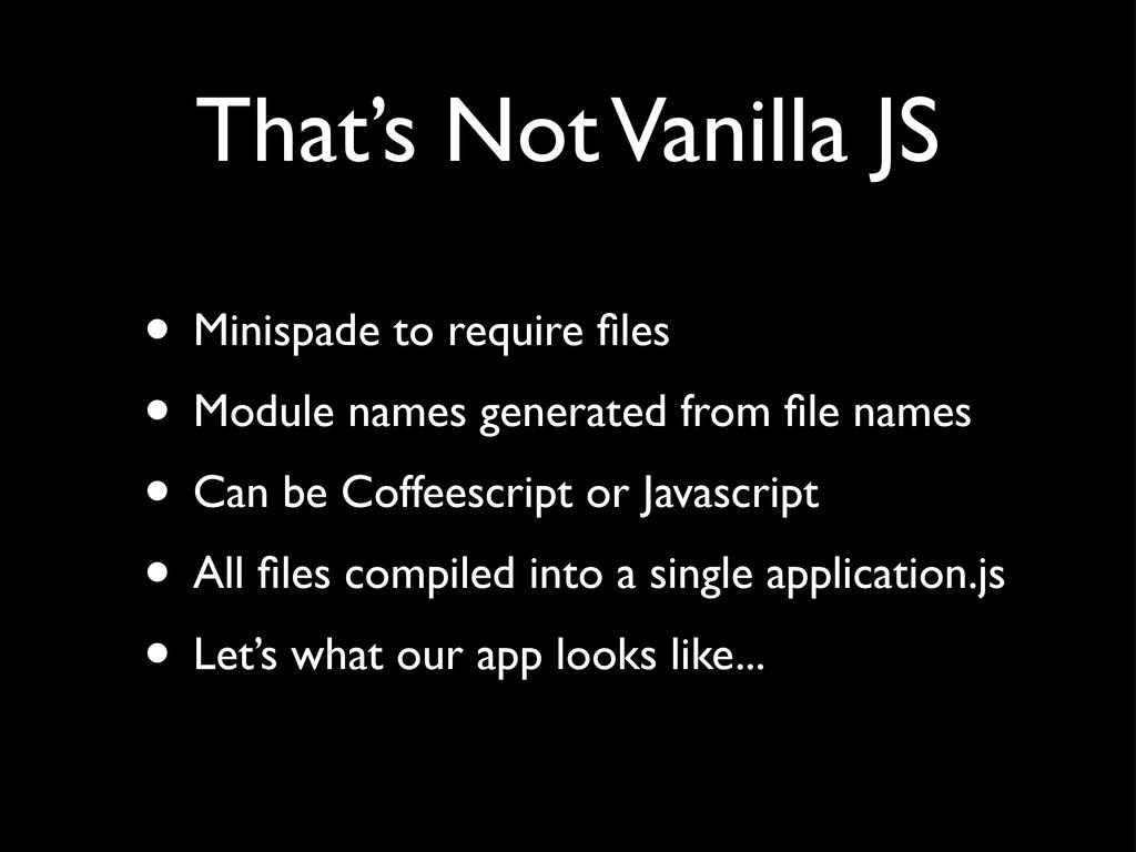 That's Not Vanilla JS • Minispade to require fil...