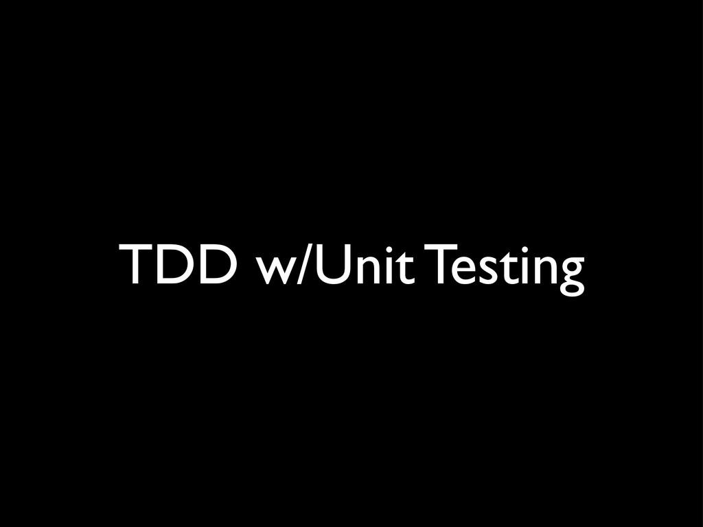 TDD w/Unit Testing