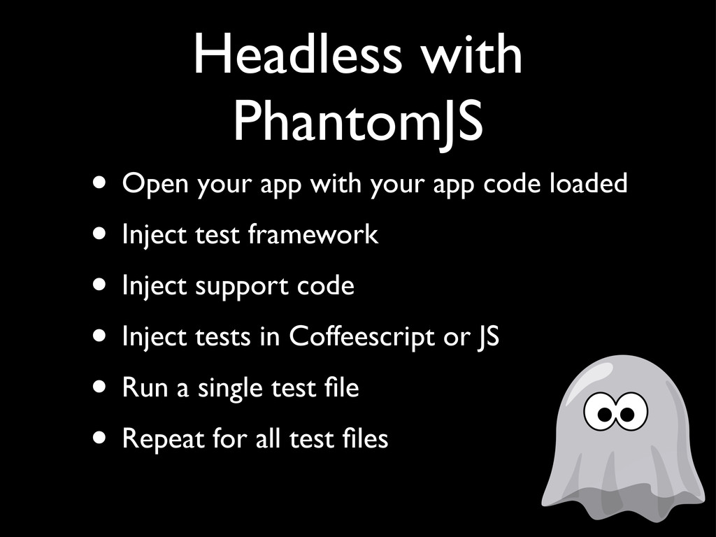 Headless with PhantomJS • Open your app with yo...