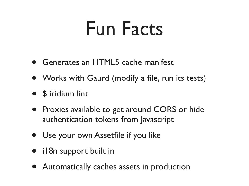 Fun Facts • Generates an HTML5 cache manifest •...