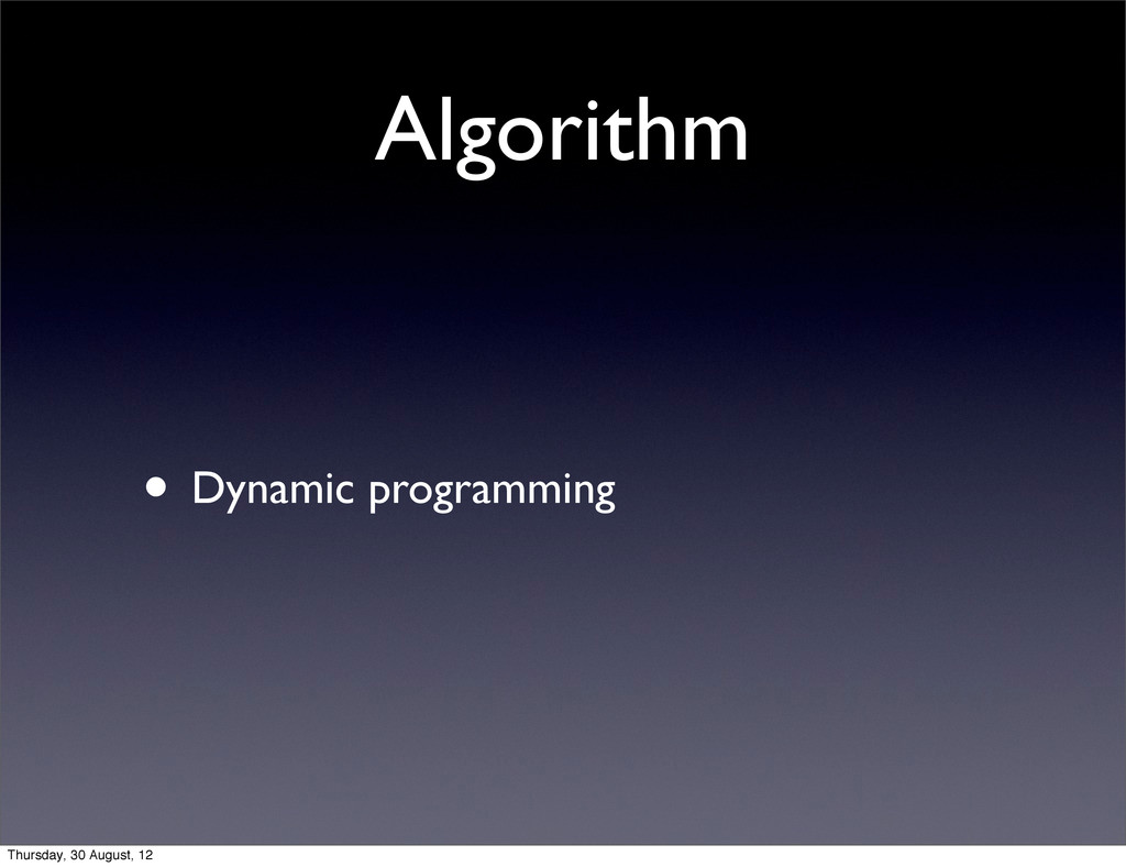 Algorithm • Dynamic programming Thursday, 30 Au...