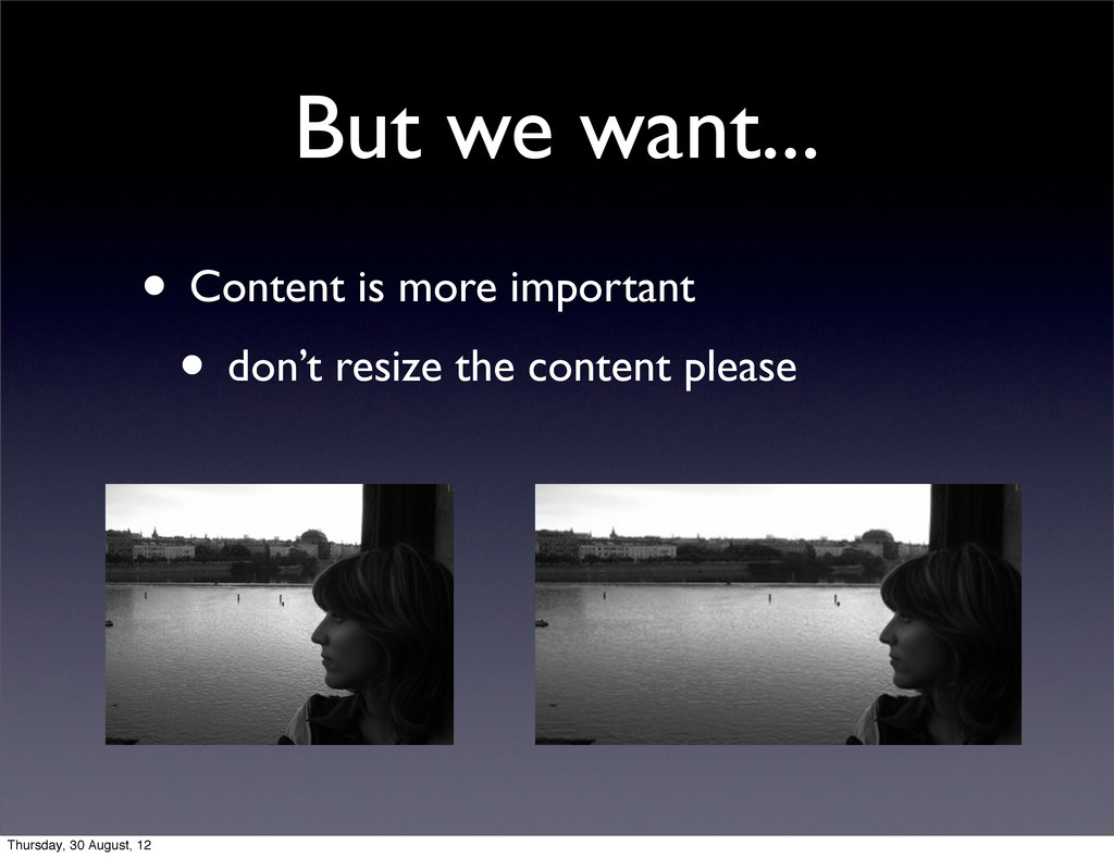 But we want... • Content is more important • do...