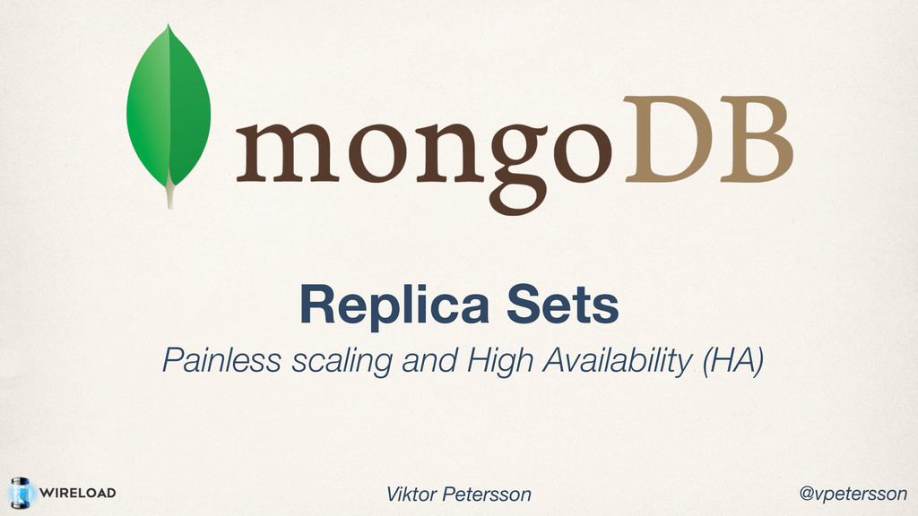Replica Sets Painless scaling and High Availabi...