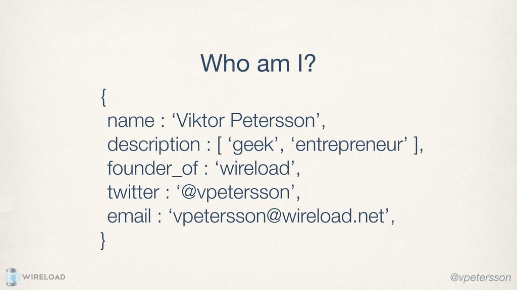 Who am I? { name : 'Viktor Petersson', descript...