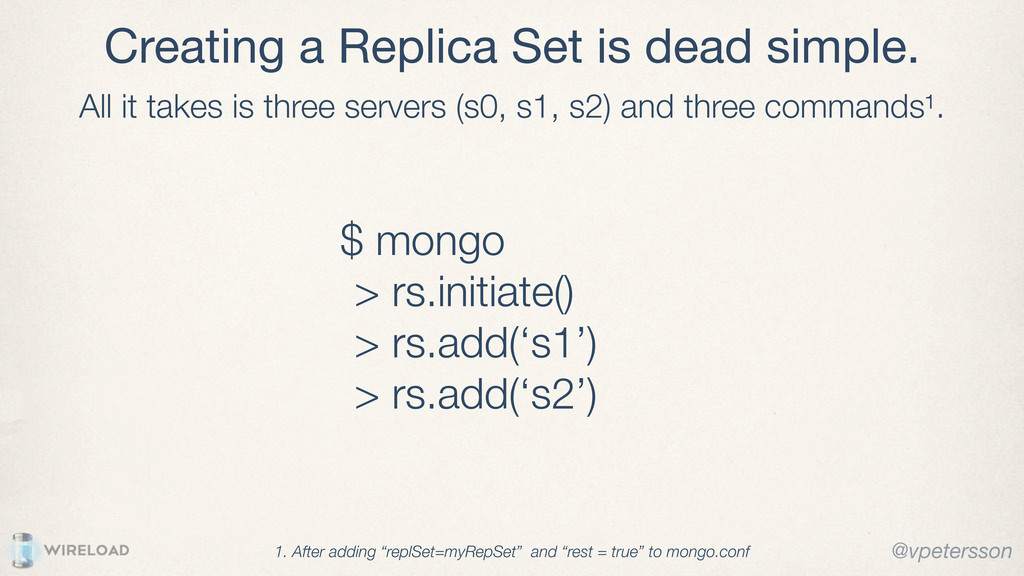 Creating a Replica Set is dead simple. All it t...