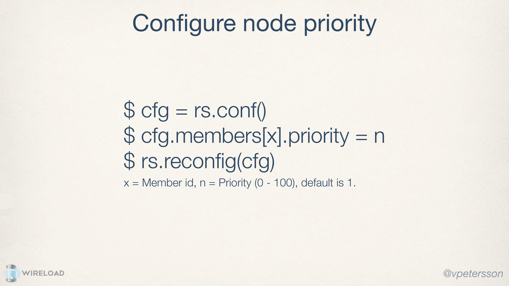 Configure node priority $ cfg = rs.conf() $ cfg....