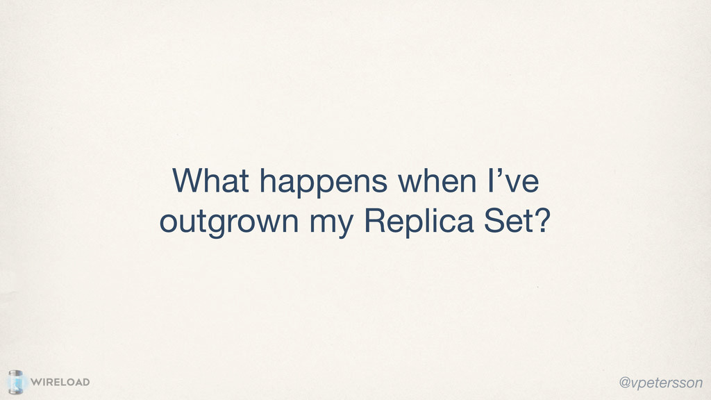 What happens when I've outgrown my Replica Set?...