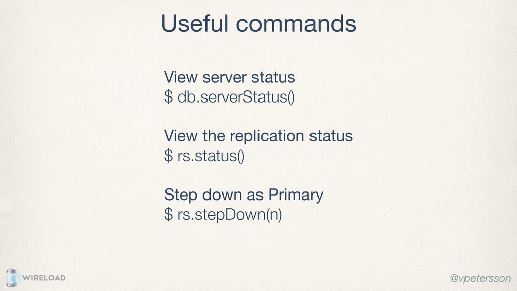 Useful commands View server status $ db.serverS...