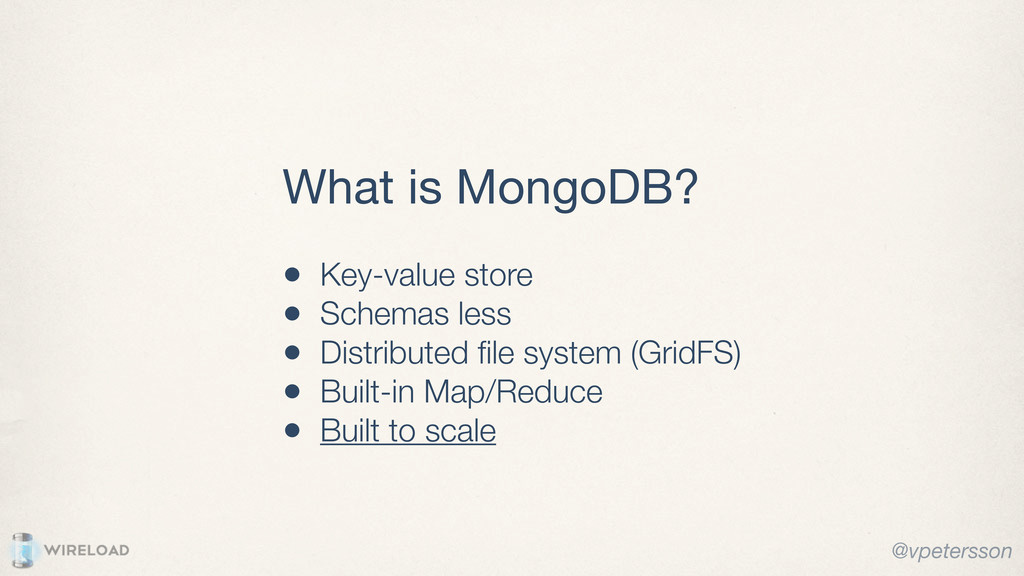 What is MongoDB? @vpetersson • Key-value store ...