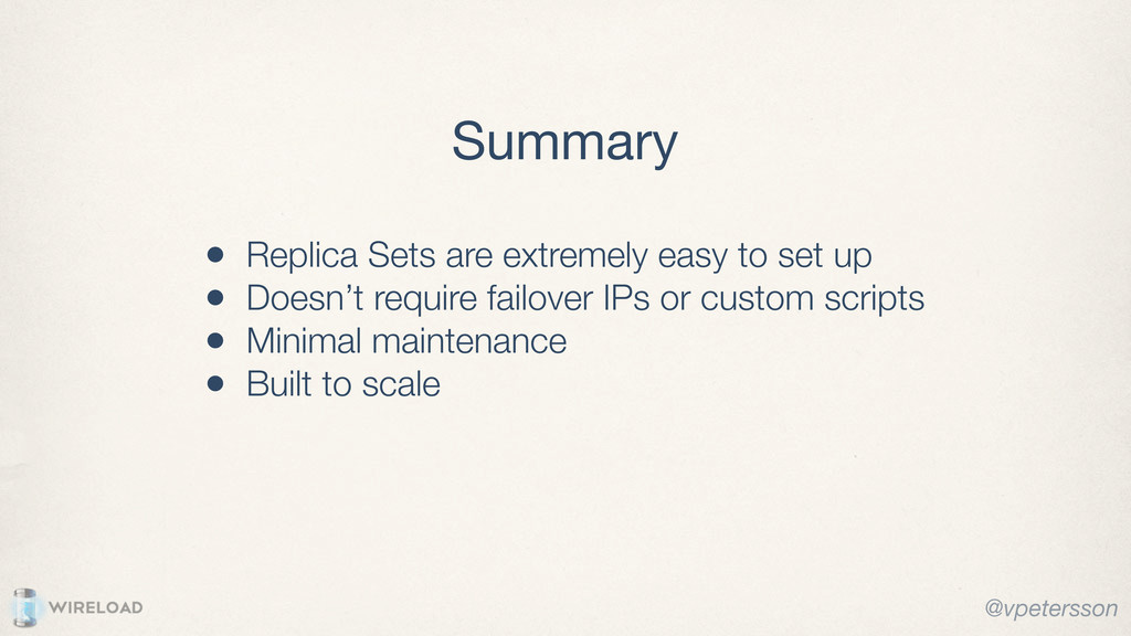 Summary @vpetersson • Replica Sets are extremel...