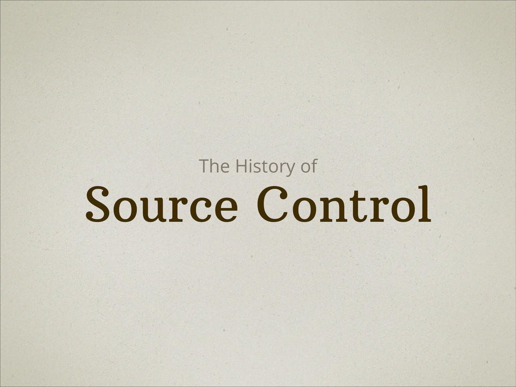 Source Control The History of
