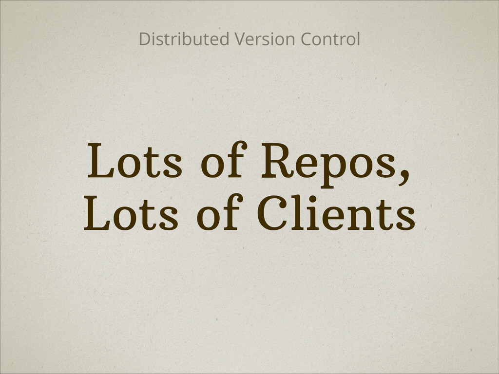 Lots of Repos, Lots of Clients Distributed Vers...
