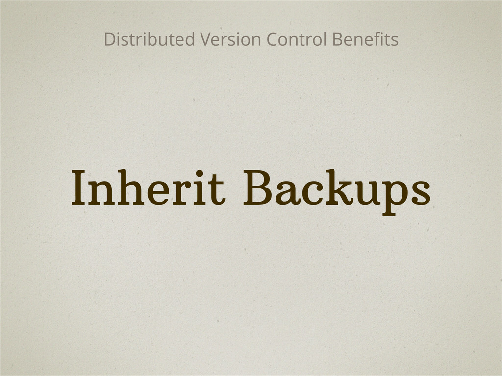 Inherit Backups Distributed Version Control Ben...
