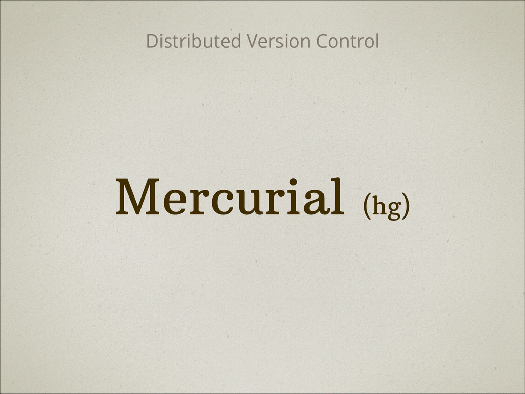 Mercurial (hg) Distributed Version Control