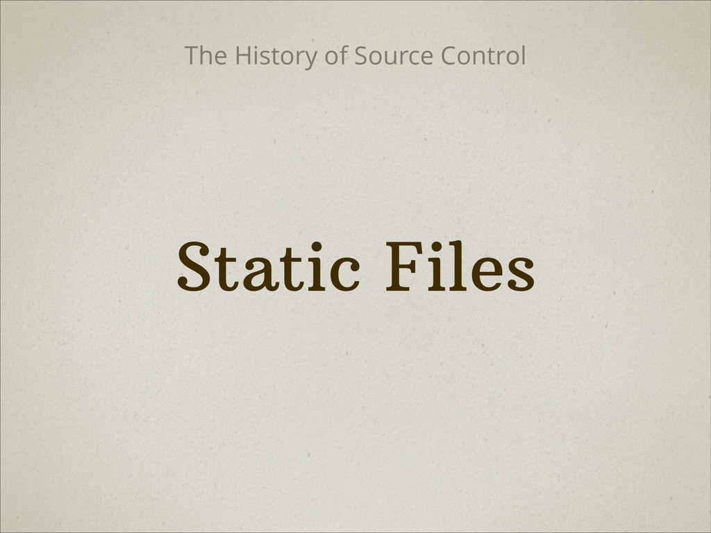 Static Files The History of Source Control