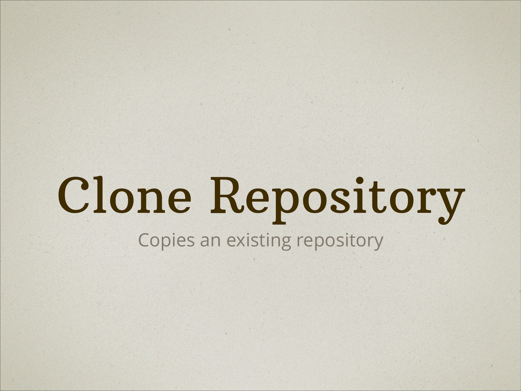 Clone Repository Copies an existing repository