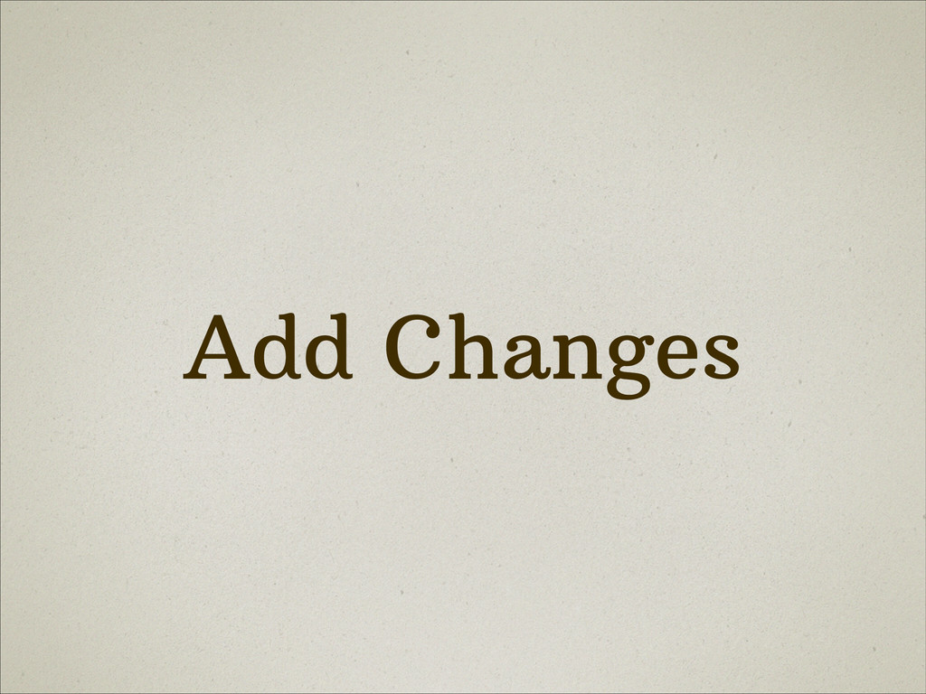 Add Changes