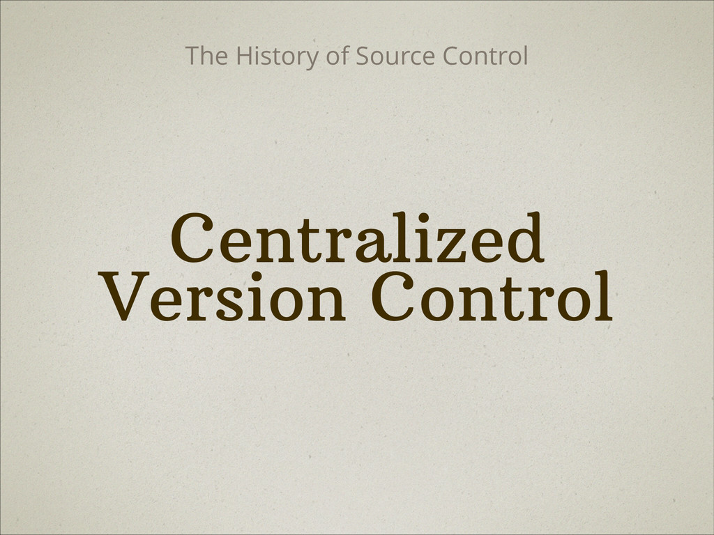 Centralized Version Control The History of Sour...