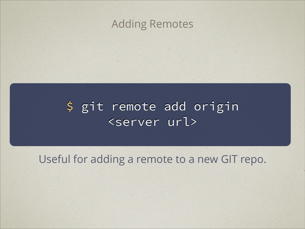 $ git remote add origin <server url> Adding Rem...