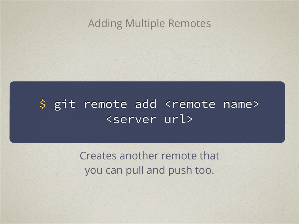 $ git remote add <remote name> <server url> Add...