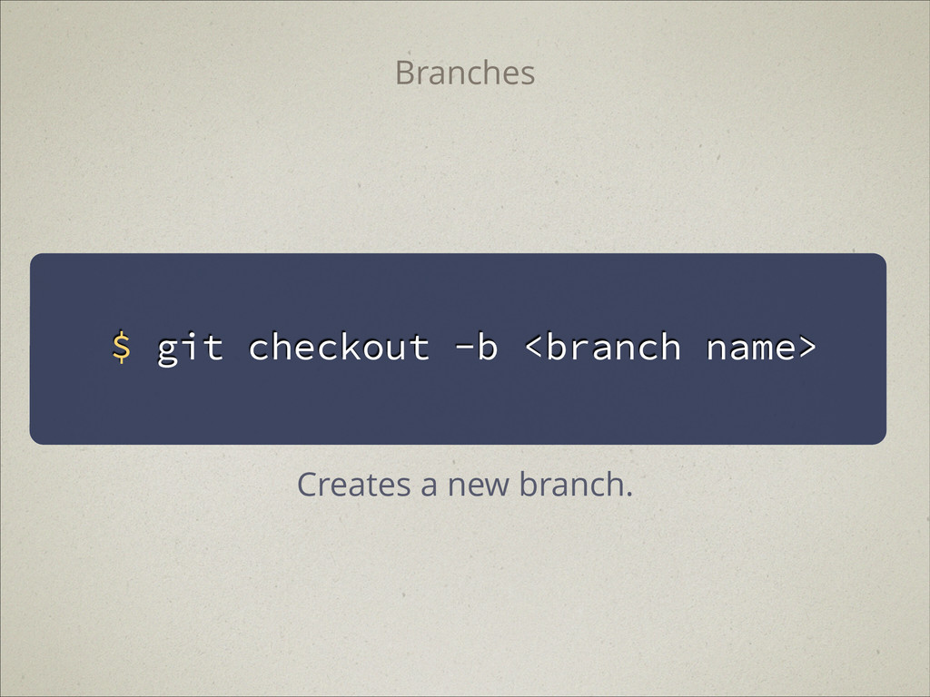 $ git checkout -b <branch name> Branches Create...