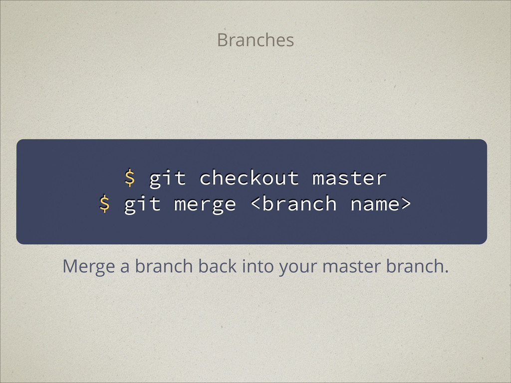 $ git checkout master $ git merge <branch name>...